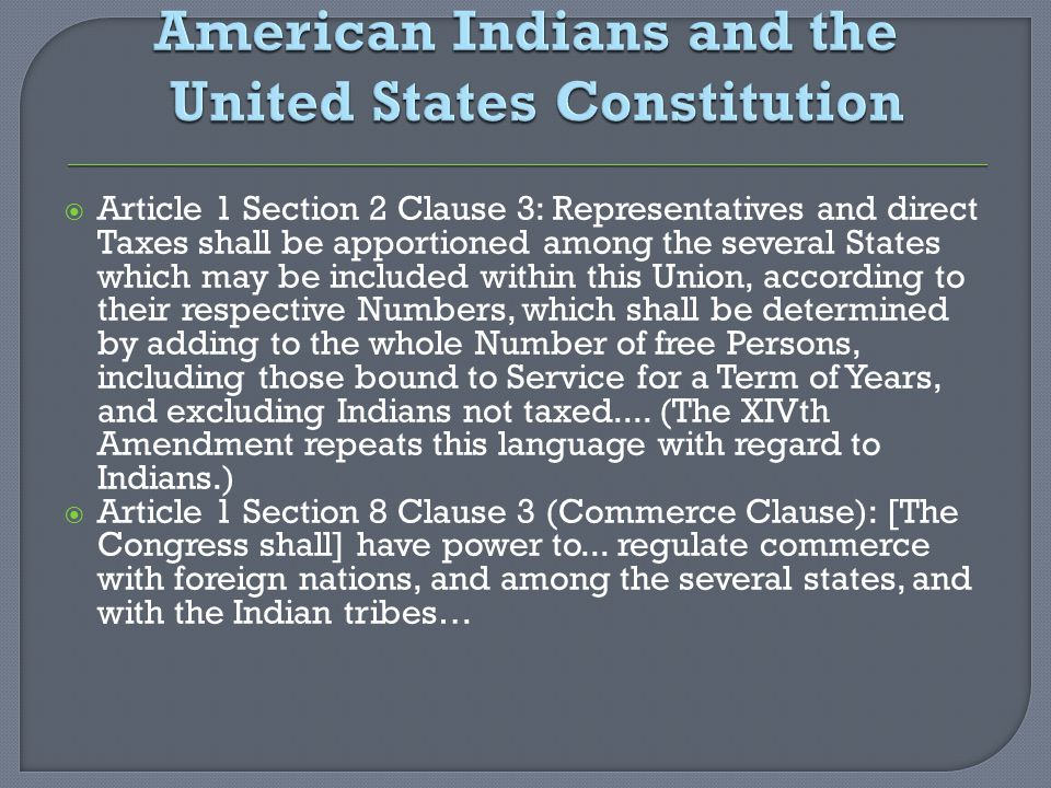  Article 1 Section 2 Clause 3: Representatives and direct Taxes shall be apportioned among the several States which may be included within this Union, according to their respective Numbers, which shall be determined by adding to the whole Number of free Persons, including those bound to Service for a Term of Years, and excluding Indians not taxed....