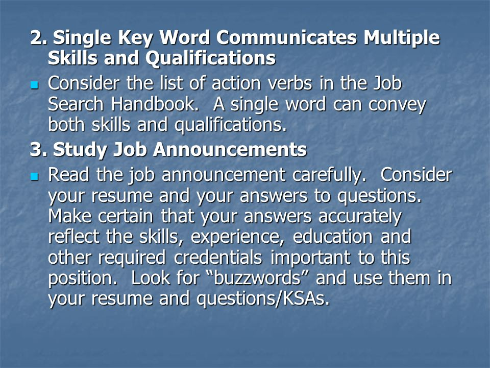 2. Single Key Word Communicates Multiple Skills and Qualifications Consider the list of action verbs in the Job Search Handbook. A single word can con