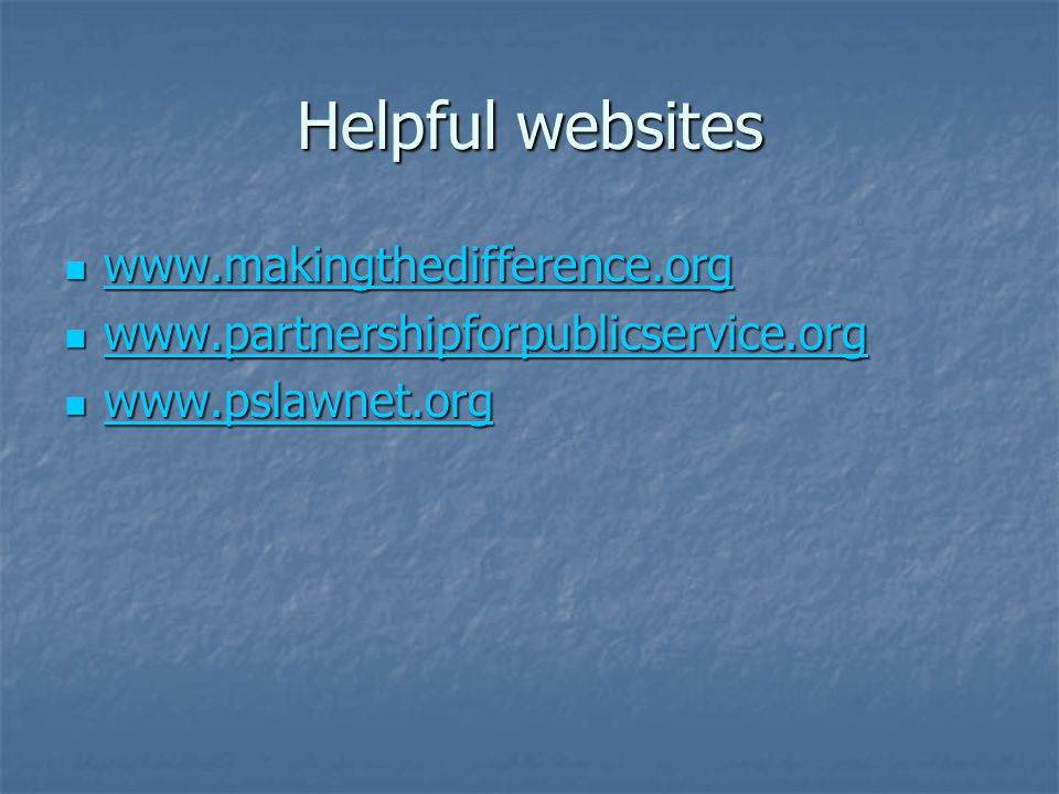 Helpful websites www.makingthedifference.org www.makingthedifference.org www.makingthedifference.org www.partnershipforpublicservice.org www.partnersh