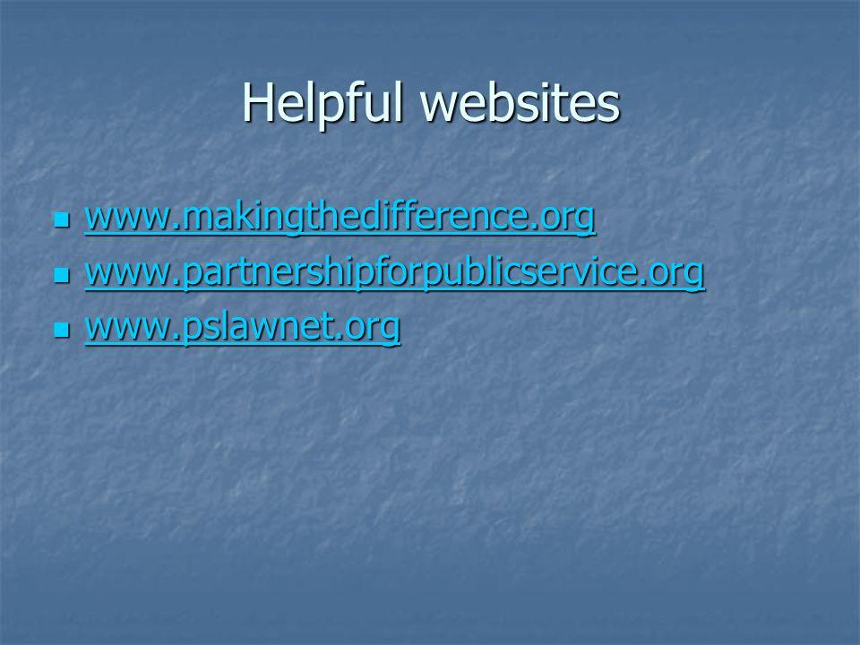 Helpful websites www.makingthedifference.org www.makingthedifference.org www.makingthedifference.org www.partnershipforpublicservice.org www.partnershipforpublicservice.org www.partnershipforpublicservice.org www.pslawnet.org www.pslawnet.org www.pslawnet.org