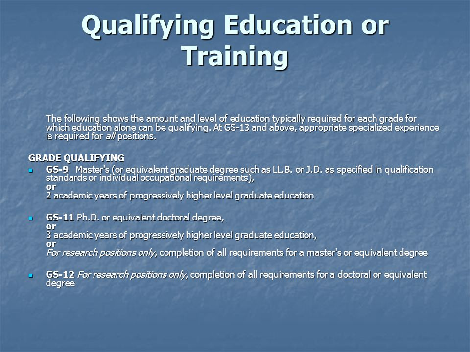 Qualifying Education or Training The following shows the amount and level of education typically required for each grade for which education alone can