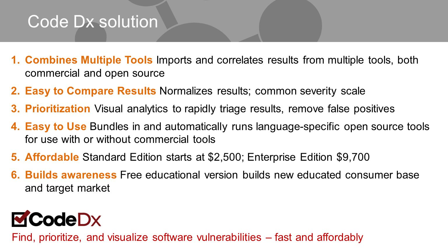 Code Dx solution 1.Combines Multiple Tools Imports and correlates results from multiple tools, both commercial and open source 2.Easy to Compare Resul