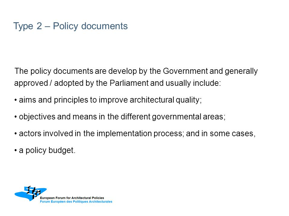 Type 2 – Policy documents The policy documents are develop by the Government and generally approved / adopted by the Parliament and usually include: a