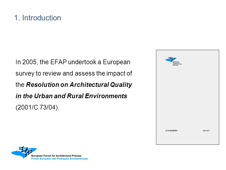 In 2005, the EFAP undertook a European survey to review and assess the impact of the Resolution on Architectural Quality in the Urban and Rural Enviro