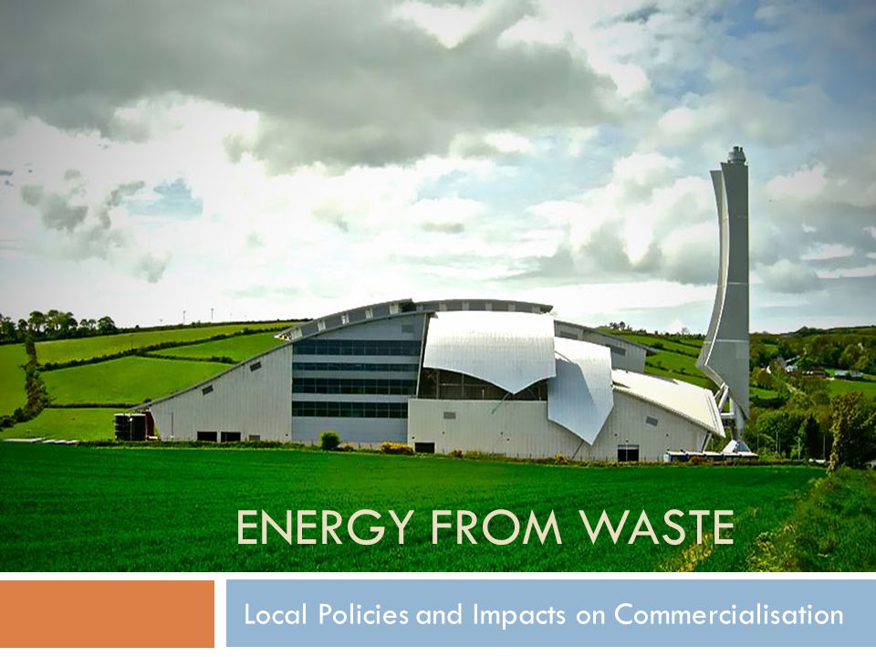 ENERGY FROM WASTE Local Policies and Impacts on Commercialisation