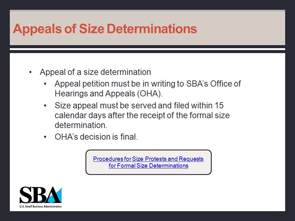 Appeals of Size Determinations Appeal of a size determination Appeal petition must be in writing to SBA's Office of Hearings and Appeals (OHA).