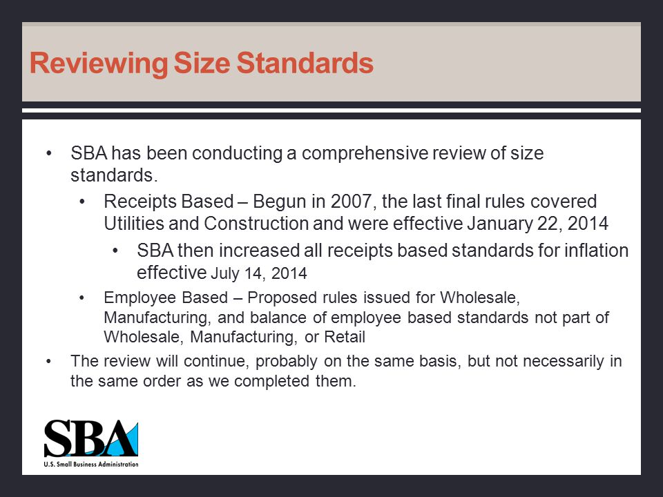 Reviewing Size Standards SBA has been conducting a comprehensive review of size standards.