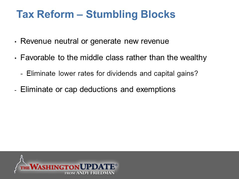 Revenue neutral or generate new revenue Favorable to the middle class rather than the wealthy -Eliminate lower rates for dividends and capital gains?