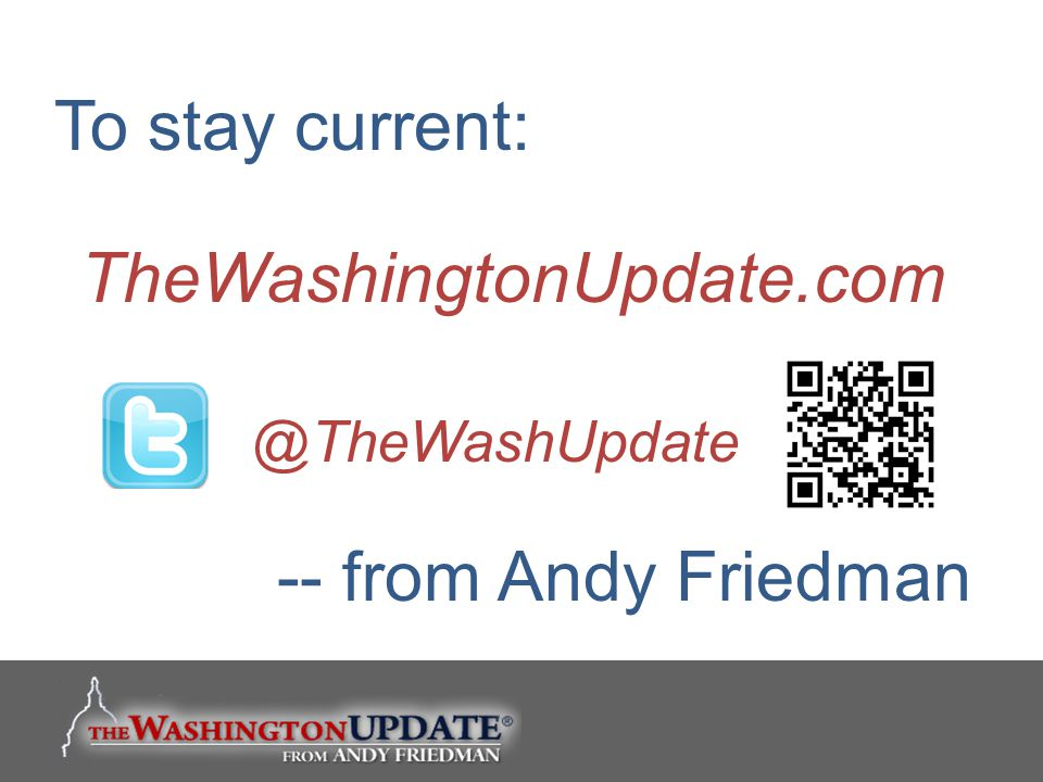 To stay current: TheWashingtonUpdate.com -- from Andy Friedman @TheWashUpdate
