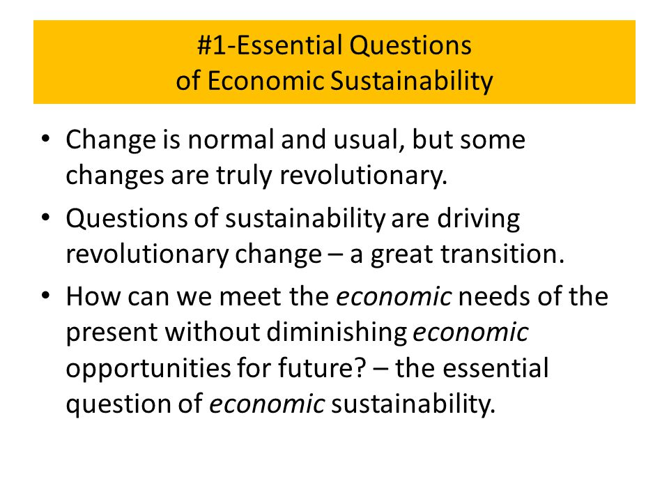Review of # 3 Ecological Principles of Economic Sustainability Holism: A whole is more than the sum of its parts: the relationships among the parts are as important as the parts.