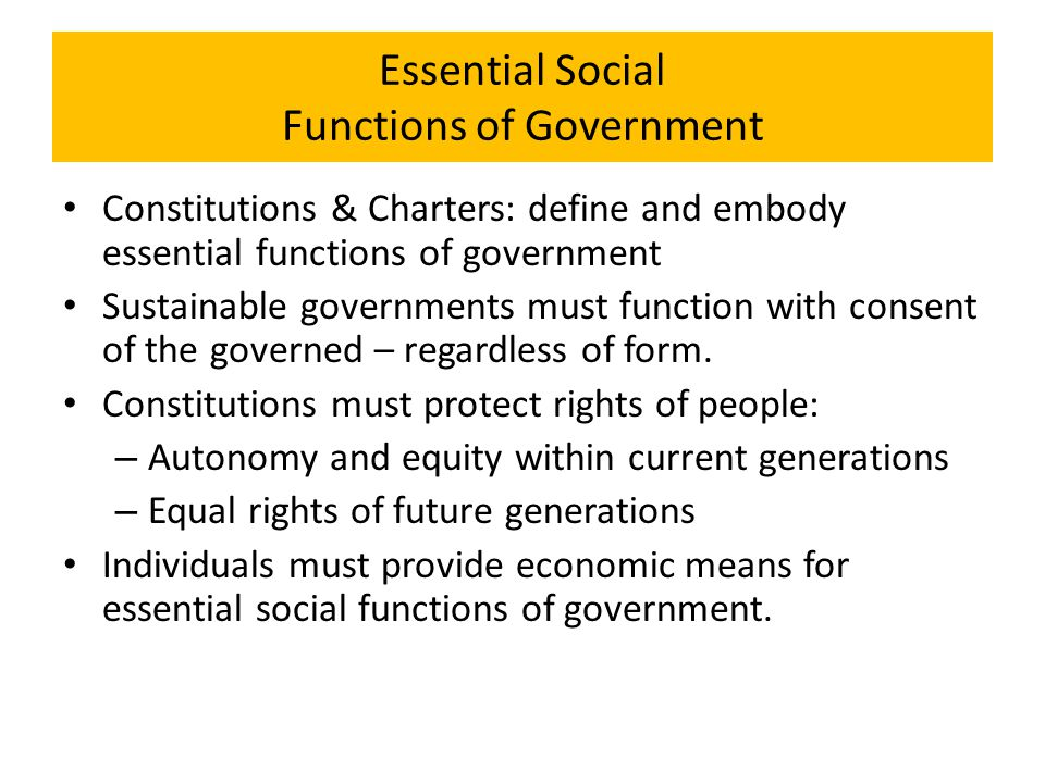 Essential Social Functions of Government Constitutions & Charters: define and embody essential functions of government Sustainable governments must fu