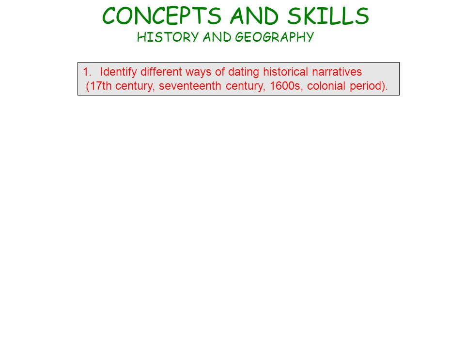 1.Identify different ways of dating historical narratives (17th century, seventeenth century, 1600s, colonial period).