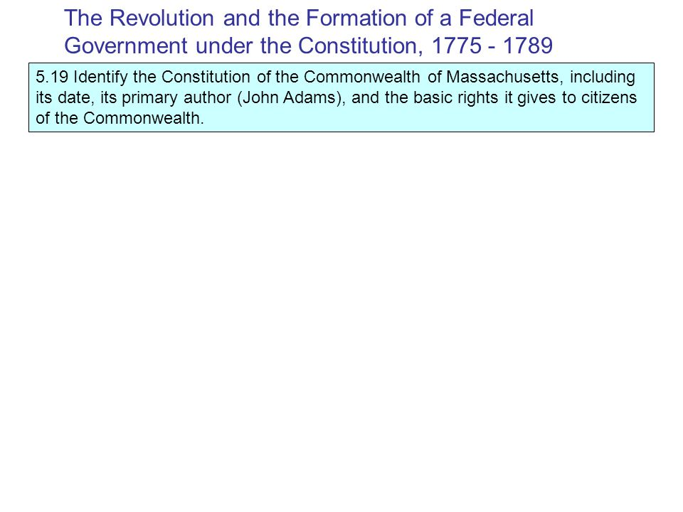 5.19 Identify the Constitution of the Commonwealth of Massachusetts, including its date, its primary author (John Adams), and the basic rights it gives to citizens of the Commonwealth.