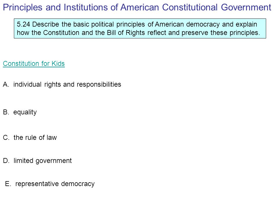 5.24 Describe the basic political principles of American democracy and explain how the Constitution and the Bill of Rights reflect and preserve these principles.