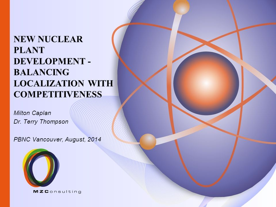 Milton Caplan Dr. Terry Thompson PBNC Vancouver, August, 2014 NEW NUCLEAR PLANT DEVELOPMENT - BALANCING LOCALIZATION WITH COMPETITIVENESS