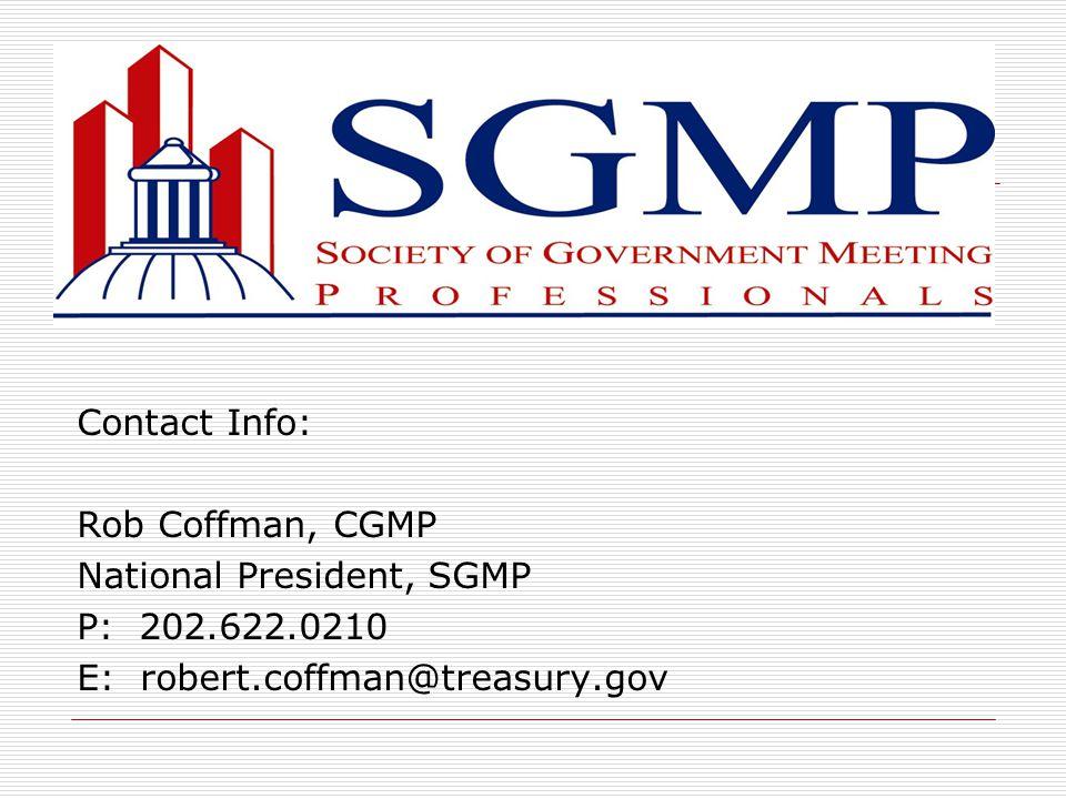 Contact Info: Rob Coffman, CGMP National President, SGMP P: 202.622.0210 E: robert.coffman@treasury.gov