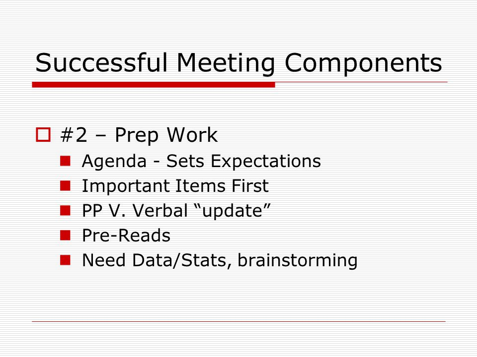 Successful Meeting Components  #2 – Prep Work Agenda - Sets Expectations Important Items First PP V.