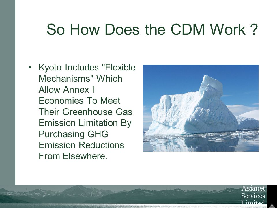 Kyoto Includes Flexible Mechanisms Which Allow Annex I Economies To Meet Their Greenhouse Gas Emission Limitation By Purchasing GHG Emission Reductions From Elsewhere.