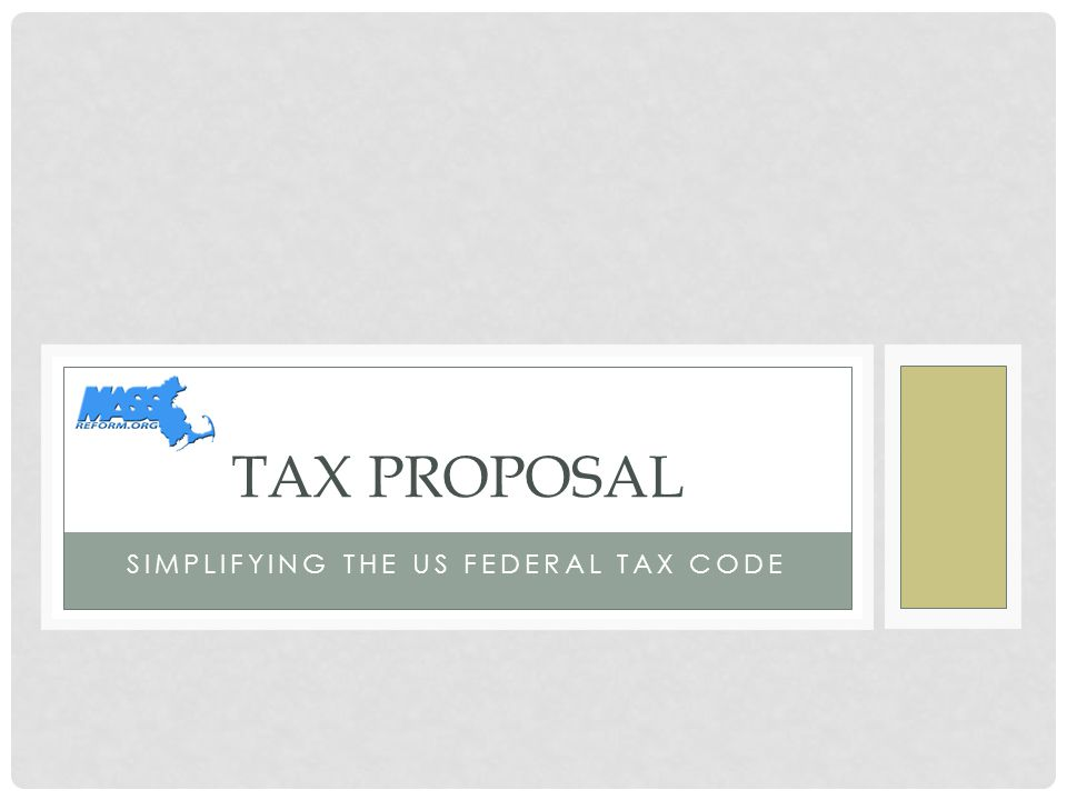 SIMPLIFYING THE US FEDERAL TAX CODE TAX PROPOSAL