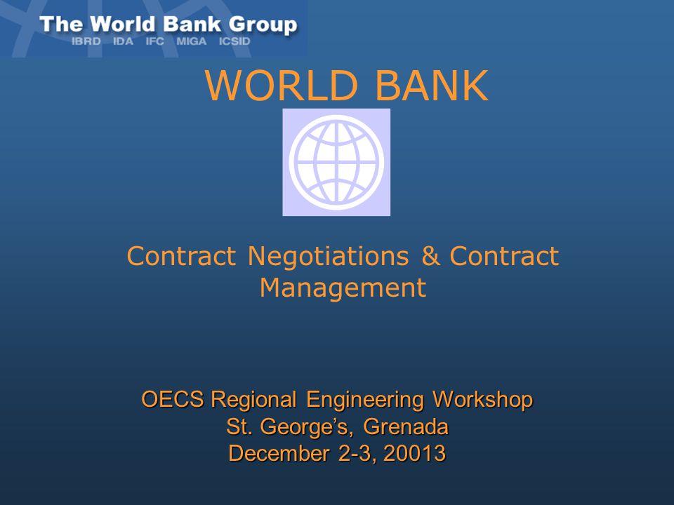WORLD BANK Contract Negotiations & Contract Management OECS Regional Engineering Workshop St. George's, Grenada December 2-3, 20013
