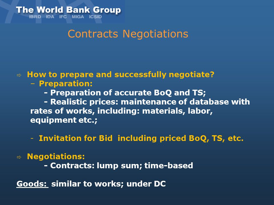 Contracts Negotiations  How to prepare and successfully negotiate? –Preparation: - Preparation of accurate BoQ and TS; - Realistic prices: maintenanc