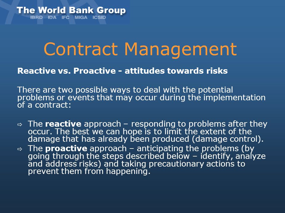 Reactive vs. Proactive - attitudes towards risks There are two possible ways to deal with the potential problems or events that may occur during the i