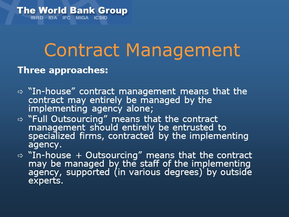 """Contract Management Three approaches:  """"In-house"""" contract management means that the contract may entirely be managed by the implementing agency alon"""