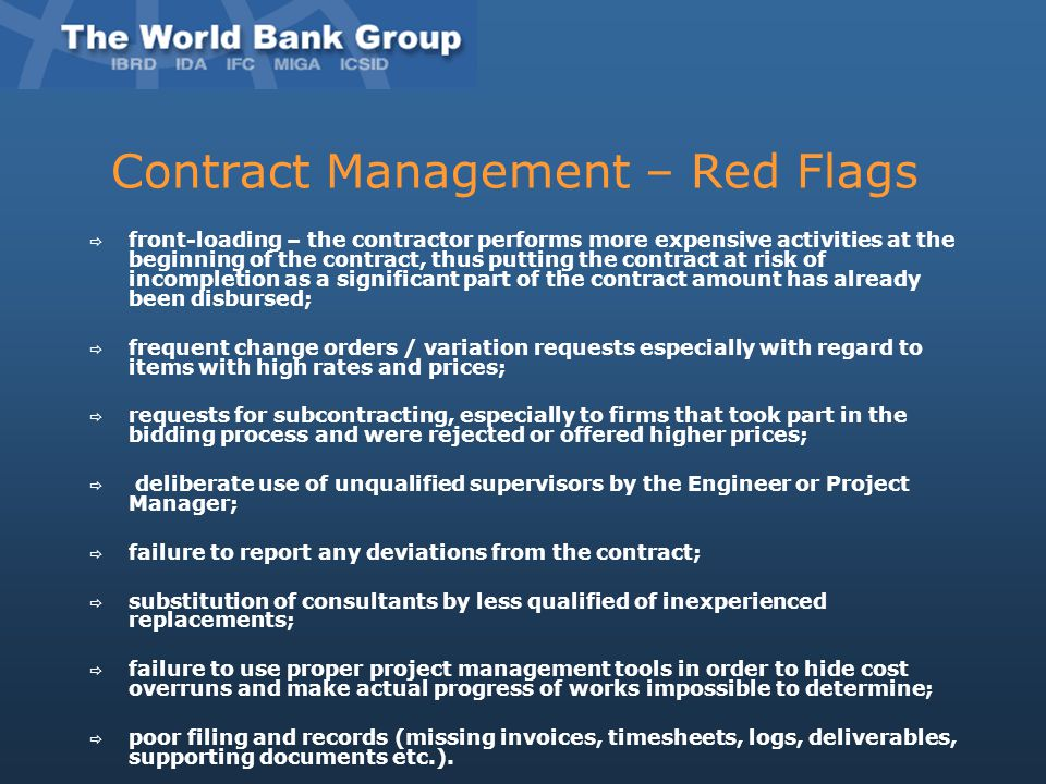 Contract Management – Red Flags  front-loading – the contractor performs more expensive activities at the beginning of the contract, thus putting the