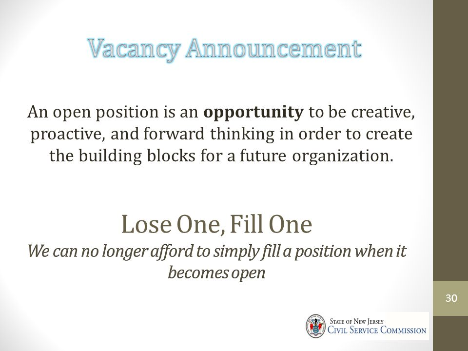 An open position is an opportunity to be creative, proactive, and forward thinking in order to create the building blocks for a future organization.