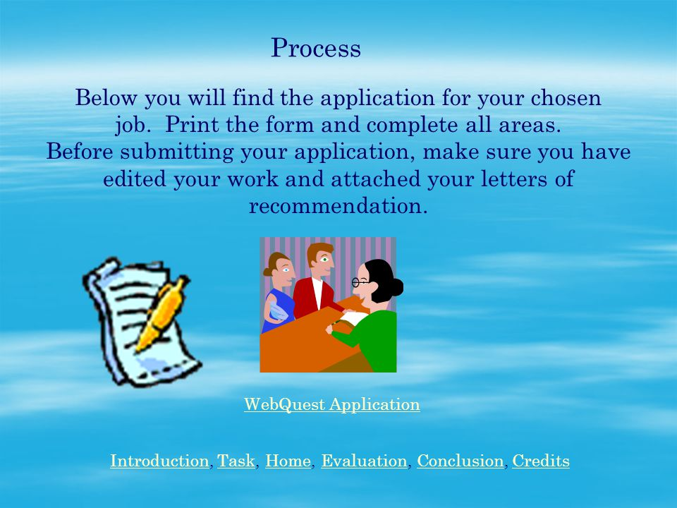 Process Below you will find the application for your chosen job.