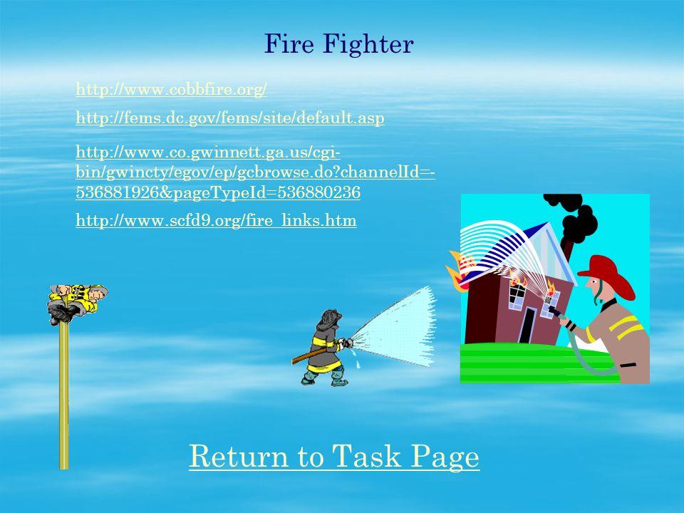 Fire Fighter http://www.cobbfire.org/ http://fems.dc.gov/fems/site/default.asp http://www.co.gwinnett.ga.us/cgi- bin/gwincty/egov/ep/gcbrowse.do?chann