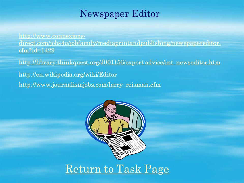 Newspaper Editor http://www.connexions- direct.com/jobs4u/jobfamily/mediaprintandpublishing/newspapereditor. cfm?id=1429 http://library.thinkquest.org