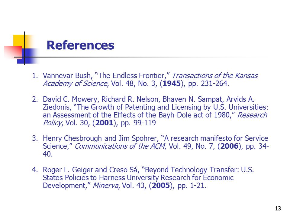 13 References 1.Vannevar Bush, The Endless Frontier, Transactions of the Kansas Academy of Science, Vol.