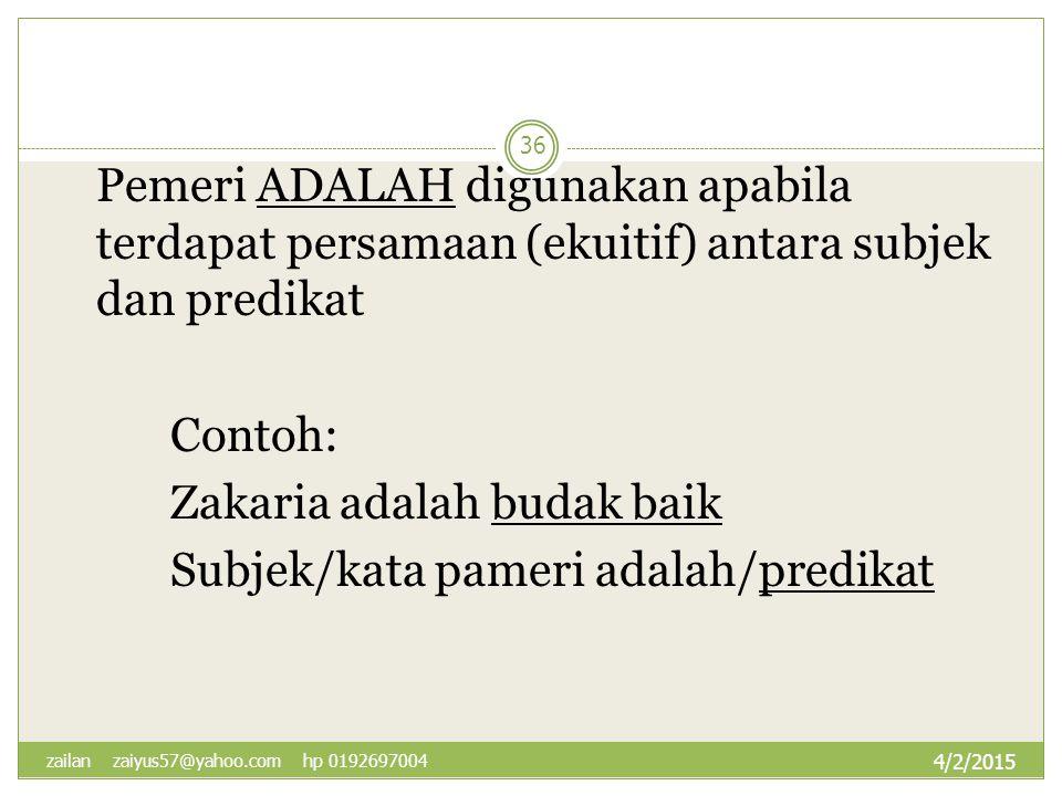 Pemeri ADALAH digunakan apabila terdapat persamaan (ekuitif) antara subjek dan predikat Contoh: Zakaria adalah budak baik Subjek/kata pameri adalah/pr