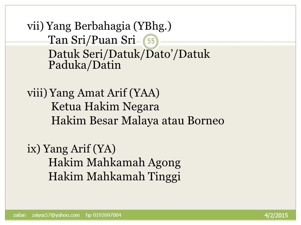 vii) Yang Berbahagia (YBhg.) Tan Sri/Puan Sri Datuk Seri/Datuk/Dato'/Datuk Paduka/Datin viii) Yang Amat Arif (YAA) Ketua Hakim Negara Hakim Besar Mala