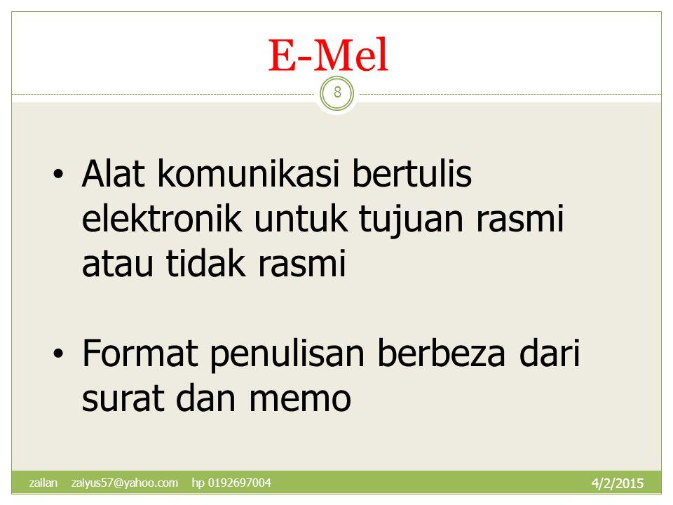 E-Mel Alat komunikasi bertulis elektronik untuk tujuan rasmi atau tidak rasmi Format penulisan berbeza dari surat dan memo 4/2/2015 8 zailan zaiyus57@