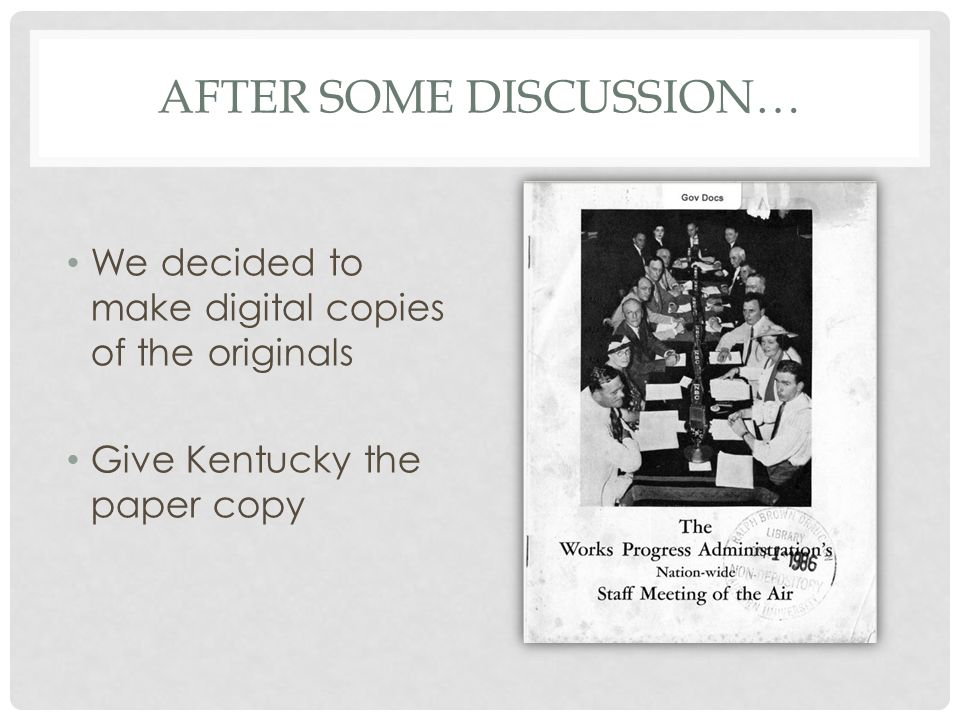 AFTER SOME DISCUSSION… We decided to make digital copies of the originals Give Kentucky the paper copy