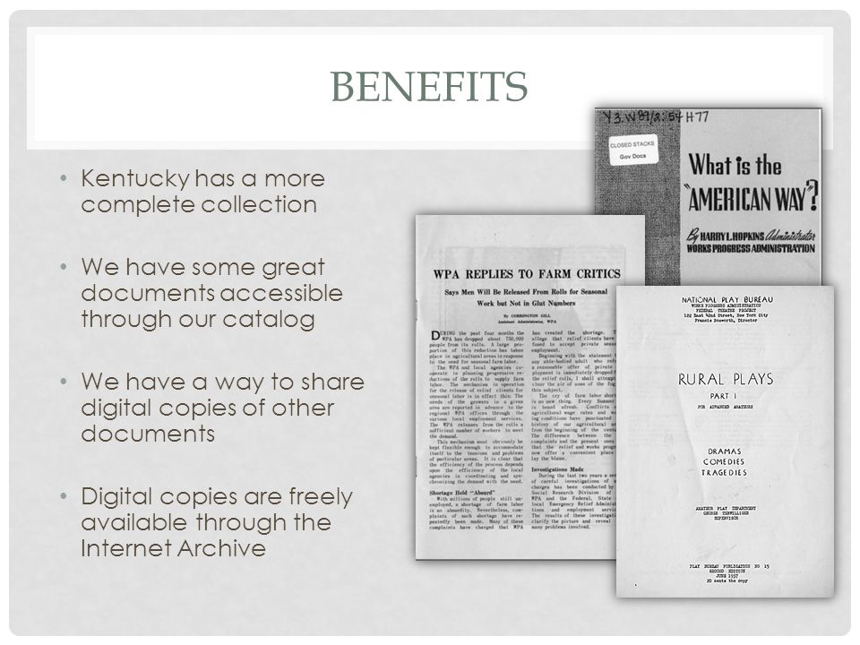 BENEFITS Kentucky has a more complete collection We have some great documents accessible through our catalog We have a way to share digital copies of other documents Digital copies are freely available through the Internet Archive