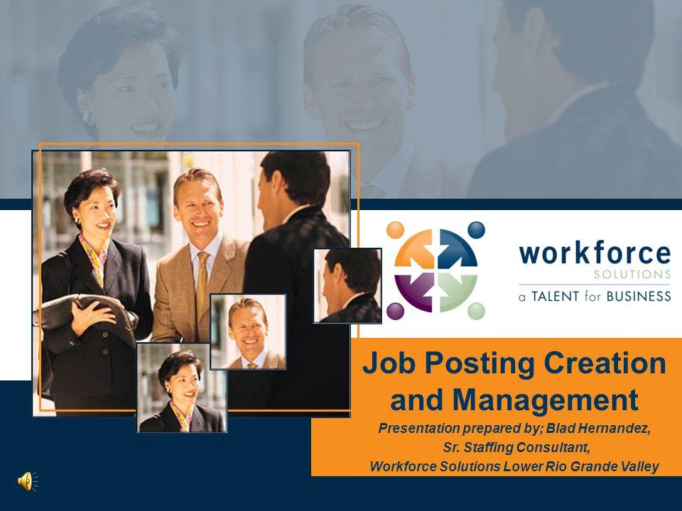 Job Posting Creation and Management Presentation prepared by; Blad Hernandez, Sr.