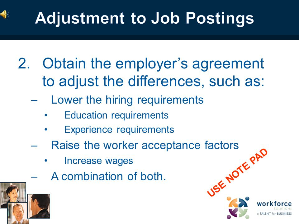 If the hiring requirements and the workers skill factors are not equal, the interviewer will: 1.Explain to the employer the differences that are causing no matches.