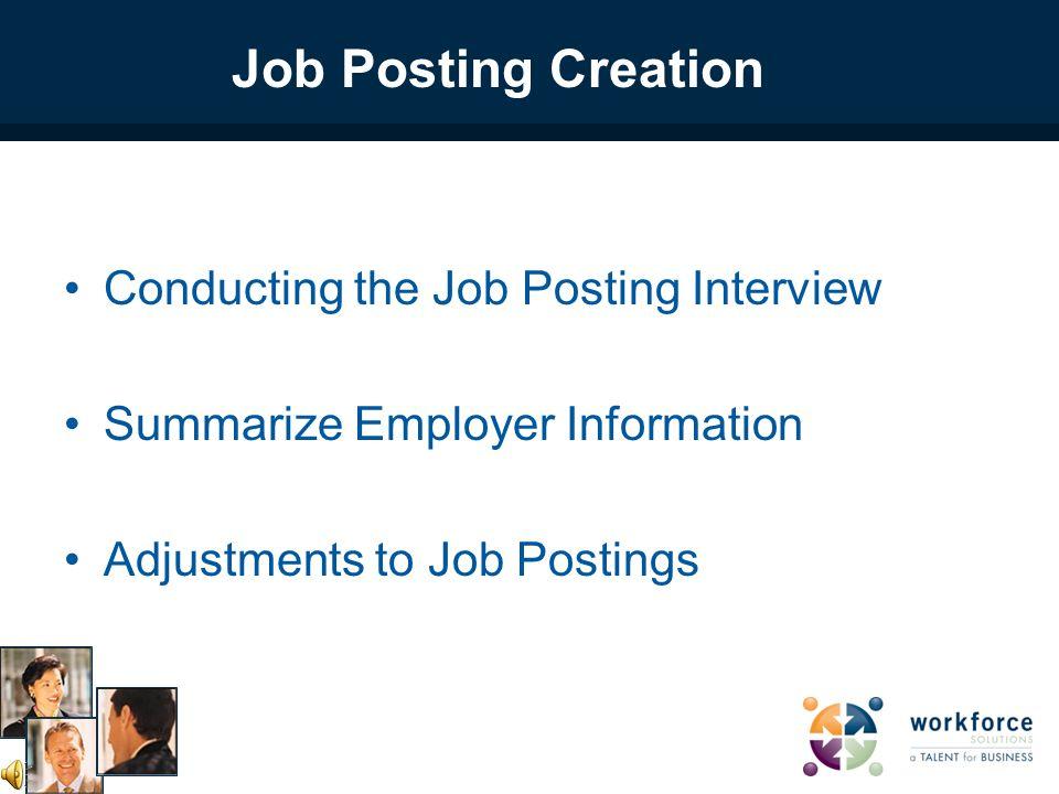 Conducting the Job Posting Interview Summarize Employer Information Adjustments to Job Postings Job Posting Creation