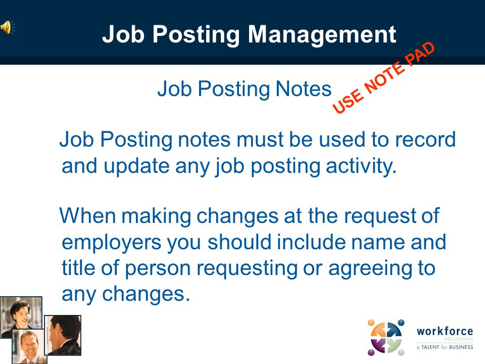 Job Posting Management Sequence Organize Your Day 1.Max Contacts 2.New Orders 3.Open 4.Due to Close (3days in advance) 5.Closed Pending Contacts Use WIT Customer Management task function to remind you to follow-up on any job posting on Hold status Job Posting Management USE NOTE PAD