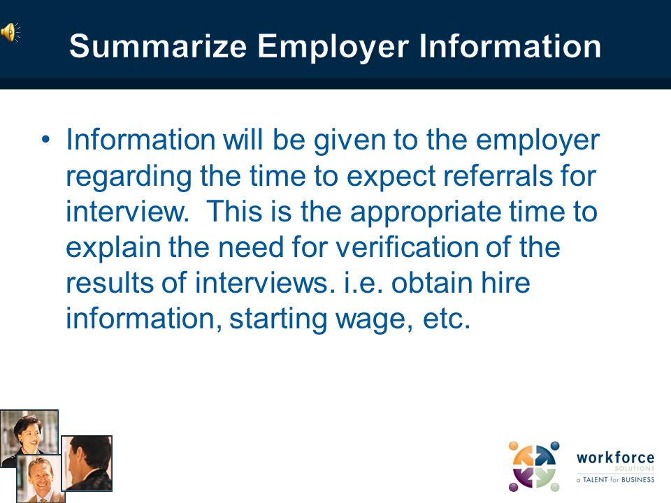 The interviewer will inform the employer of the plan of action which will be followed by the office in an attempt to locate qualified workers.
