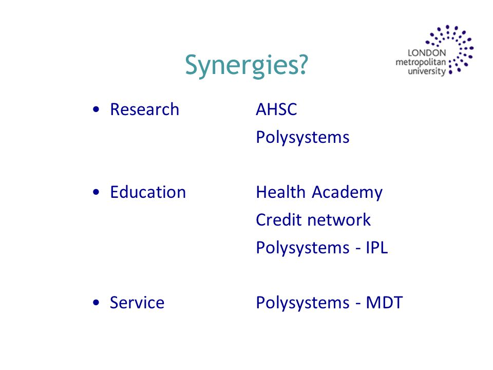 Synergies? Research Education Service AHSC Polysystems Health Academy Credit network Polysystems - IPL Polysystems - MDT