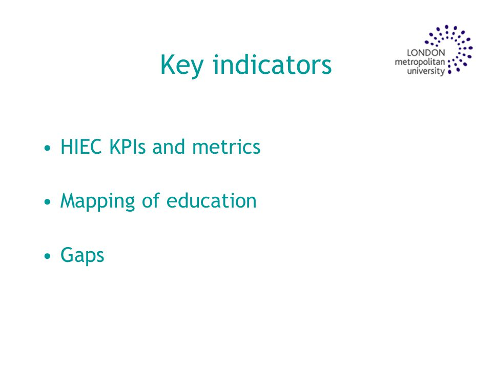 Key indicators HIEC KPIs and metrics Mapping of education Gaps