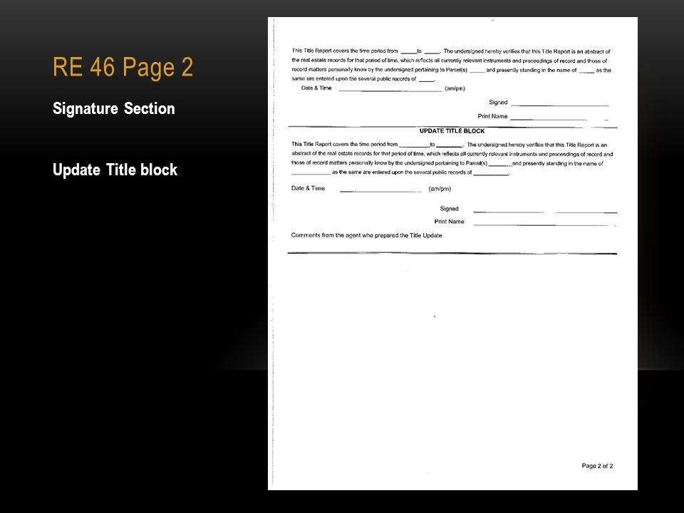RE 46 Title Report Instruction Section: Defines An Owner Section 1: Primary Owners Section 2: Description of the subject premises Section 3: Mortgages, Liens & Encumbrances Section 3(B – C): Leases & Easements Section 4: Defects in the title- Irregularities-Comments Section 5: Taxes Section 6: CAUV
