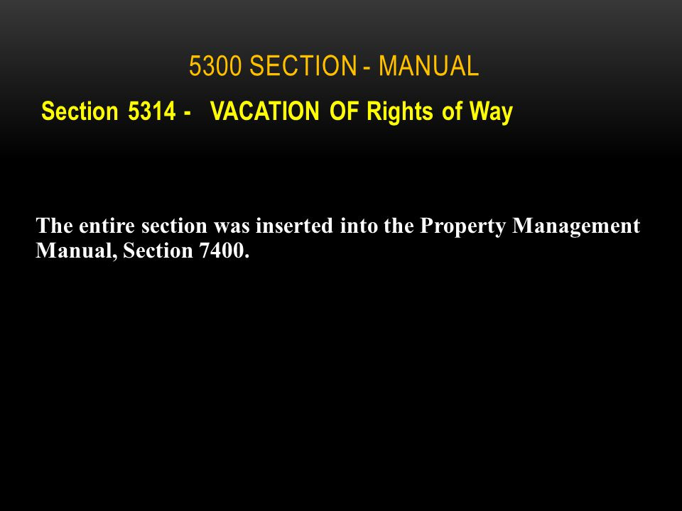 Methods dealing with the encroachment: 5300 Section - Manual Encroachments Remove the Encroachment Issue a permit Sell or vacate land –if the R/W is not needed for present or future highway purposes