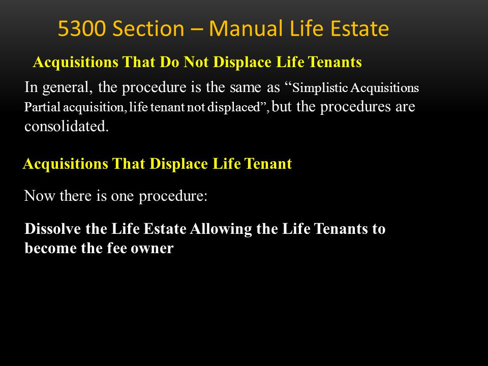 New Version Section 5323 The categories have been renamed as: 5300 Section – Manual Life Estate - Change Acquisitions That Do Not Displace Life Tenant