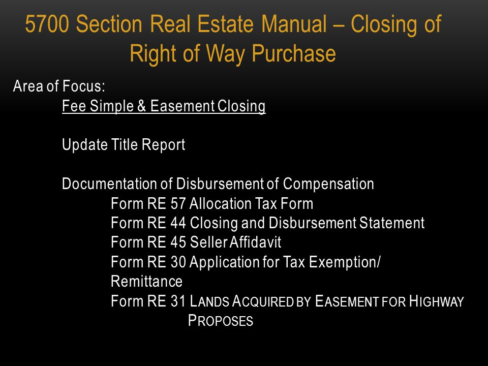 Each ODOT District Office is responsible for closing the acquisition parcels for the project. 5700 Section Real Estate Manual – Closing of Right of Wa