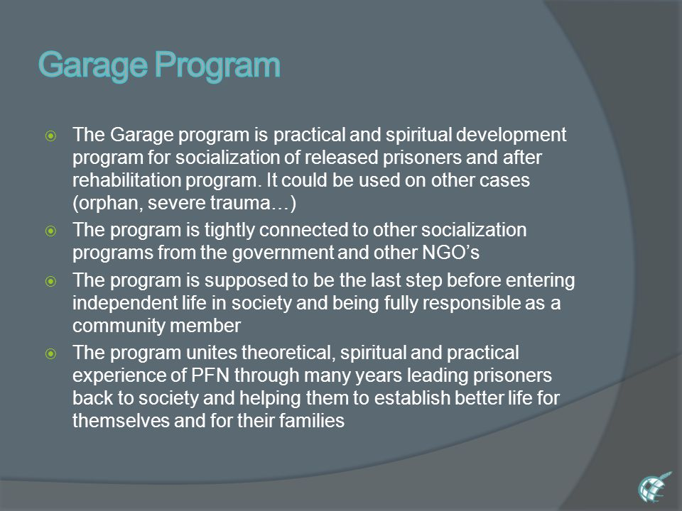 TThe Garage program is practical and spiritual development program for socialization of released prisoners and after rehabilitation program.